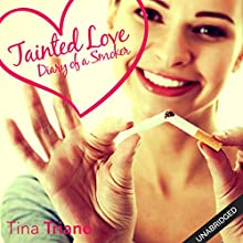 Tainted Love: Diary of a Smoker (       UNABRIDGED) by Tina Triano Narrated by Tina Triano