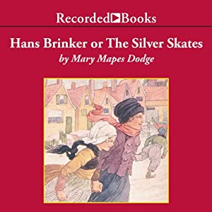 Hans Brinker or The Silver Skates | [Mary Mapes Dodge]