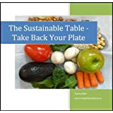 The Sustainable Table: Take Back Your Plate (Simplify and Save Book 1) ~ Tracey Allen