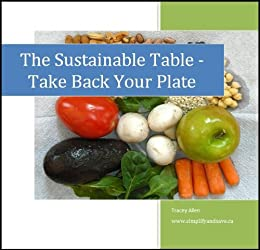 The Sustainable Table: Take Back Your Plate (Simplify and Save Book 1)