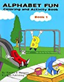 Alphabet Fun Book 1: Coloring and Activity Book, Book 1