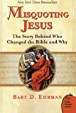 img - for Misquoting Jesus: The Story Behind Who Changed the Bible and Why book / textbook / text book