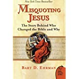 Misquoting Jesus: The Story Behind Who Changed the Bible and Whyby Bart Ehrman