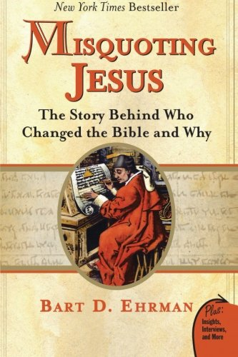 Misquoting Jesus: The Story Behind Who Changed the Bible and Why: Bart D. Ehrman: 9780060859510: Amazon.com: Books