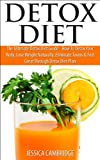 Detox Diet: The Ultimate Detox Diet Guide - How To Detox Your Body, Lose Weight Naturally, Eliminate Toxins & Feel Great Through Detox Diet Plan (Detox ... Irrigation, Detox Drinks, Cleansing Diet)