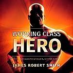 Working Class Hero: The Autobiography of Billy B., a Hyper Human, Book 1 | James Robert Smith