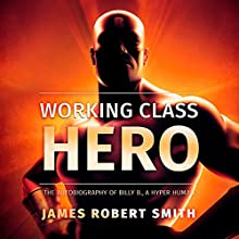 Working Class Hero: The Autobiography of Billy B., a Hyper Human, Book 1 Audiobook by James Robert Smith Narrated by Doug Greene