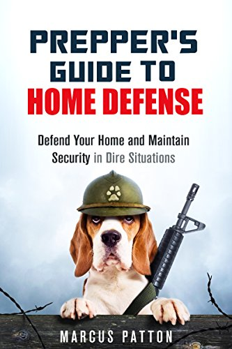 Prepper's Guide to Home Defense: Defend Your Home and Maintain Security in Dire Situations (SHTF Survival Guide)
