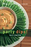 Party Dips!: 50 Zippy, Zesty, Spicy, Savory, Tasty, Tempting Dips (50 Series) (1558322787) by Sampson, Sally