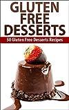 Gluten Free: Gluten Free Desserts Gluten Free And Paleo Diets cook Book   ( 50 Gluten Free Desserts Recipes) ( Gluten Free, Gluten Free Desserts, Paleo) ... gluten free baking,) (English Edition)