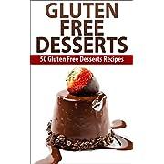 Gluten Free: Gluten Free Desserts For Celiac Paleo And Gluten Free Diets cook Book   ( 50 Gluten Free Desserts Recipes) (Gluten free receipes Gluten ... free slow cooker gluten free baking)