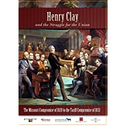 Henry Clay - The Missouri Compromise of 1820 to the Tariff Compromise of 1833