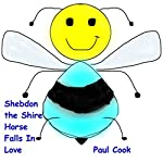 Shebdon the Shire Horse Falls in Love: Pete the Bee Stories, Book 2 | Paul Cook
