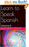 Learn to Speak Spanish: Volume 6 (Eng...