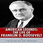 American Legends: The Life of Franklin D. Roosevelt    Charles River Editors