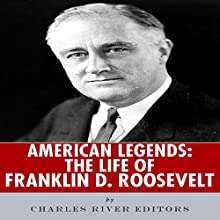 American Legends: The Life of Franklin D. Roosevelt (       UNABRIDGED) by Charles River Editors Narrated by David Otey