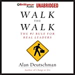 Walk the Walk: The #1 Rule for Real Leaders | Alan Deutschman