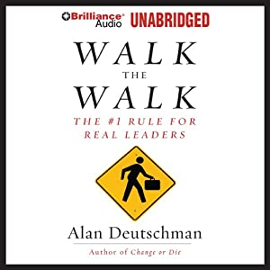 Walk the Walk: The #1 Rule for Real Leaders | [Alan Deutschman]
