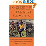 The World Cup's Strangest Moments: Oddball Characters and Memorable Matches from Over 75 Years of Football's Greatest...