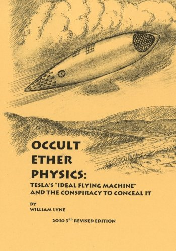 Occult Ether Physics  Tesla s Ideal Flying Machine and the Conspiracy to Conceal It096379664X