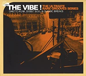 The Vibe! The Ultimate Rare Grooves Series: Ghetto Funk, Sweet Soul & Classic Breaks