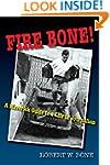 Fire Bone!: A Maverick Guide to a Lif...