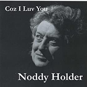 Noddy Holders first solo single release 'COZ I LUV YOU'