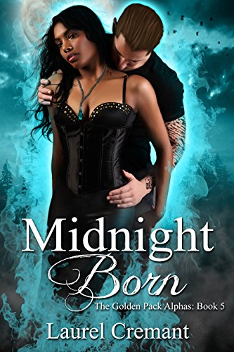 Laurel Cremant - Midnight Born: A Paranormal Romance (Golden Pack Alphas Book 5)