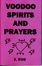 Voodoo Spirits and Prayers by S Rob