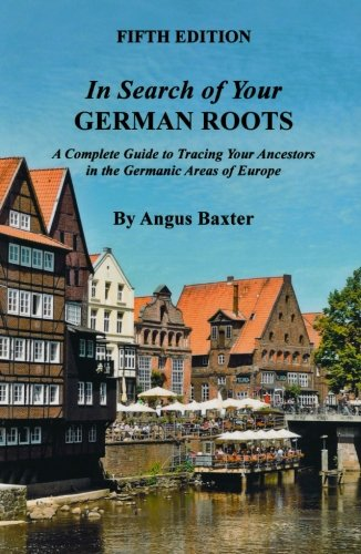 In Search of Your German Roots.: A Complete Guide to Tracing Your Ancestors in the Germanic Areas of Europe