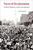 Voices of Decolonization: A Brief History with Documents (Bedford Series in History & Culture)