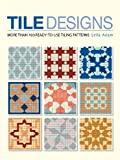 Tile Designs: More Than 100 Ready-to-Use Tiling Patterns - 1554074851
