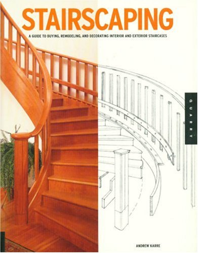 Stairscaping: A Guide to Buying, Remodeling, and Decorating Interior and Exterior Staircases (Quarry Book)