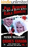 Paul Bernardo and Karla Homolka: The True Story of the Ken and Barbie Killers (Crimes Canada: True Crimes That Shocked The Nation Book 3)