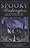 img - for Spooky Washington: Tales Of Hauntings, Strange Happenings, And Other Local Lore book / textbook / text book