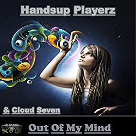 Handsup Playerz & Cloud Seven-Out Of My Mind