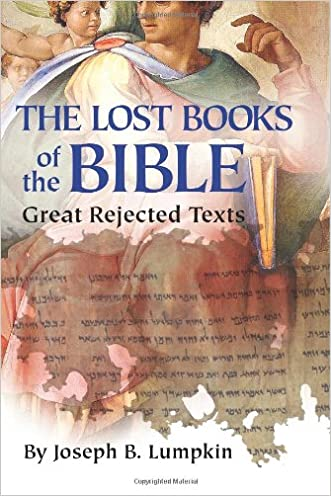 Lost Books of the Bible: The Great Rejected Texts written by Joseph B. Lumpkin