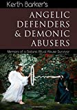 Angelic Defenders & Demonic Abusers: Memoirs of a Satanic Ritual Abuse Survivor