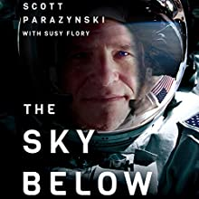 The Sky Below: A True Story of Summits, Space, and Speed | Livre audio Auteur(s) : Scott Parazynski, Susy Flory Narrateur(s) : Scott Parazynski, Homer Hickam