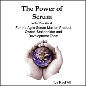 The Power of Scrum, in the Real World, for the Agile Scrum Master, Product Owner, Stakeholder and Development Team Audiobook