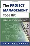 Project Management Tool Kit, The: 100 Tips and Techniques for Getting the Job Done Right