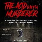 The Acid Bath Murderer: A Terrifying True Story of one of the Worst British Serial Killers Hörbuch von Jack Rosewood Gesprochen von: Thomas Stone