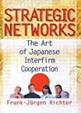 img - for Strategic Networks: The Art of Japanese Interfirm Cooperation book / textbook / text book