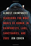img - for Almost Chimpanzee: Searching for What Makes Us Human, in Rainforests, Labs, Sanctuaries, and Zoos book / textbook / text book