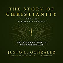 The Story of Christianity, Vol. 2, Revised and Updated: The Reformation to the Present Day Audiobook by Justo L. González Narrated by Michael Kramer