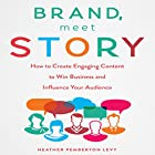 Brand, Meet Story: How to Create Engaging Content to Win Business and Influence Your Audience Hörbuch von Heather Pemberton Levy Gesprochen von: Karen Saltus