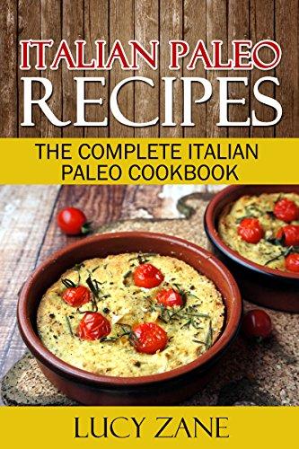 Italian Paleo Recipes: The complete Italian Paleo Cookbook (Zane's Paleo Collection 3) by Lucy Zane
