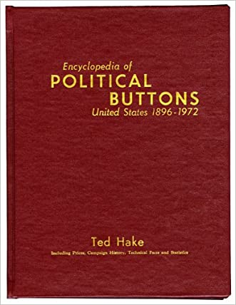 Encyclopedia of Political Buttons : United States 1896-1972 : Including Prices, Campaign History, Technical Facts and Statistics
