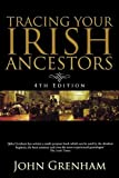 Tracing Your Irish Ancestors: The Complete Guide. Fourth Edition