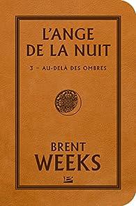 L'Ange de la nuit, tome 3 : Au-del� des ombres par Brent Weeks